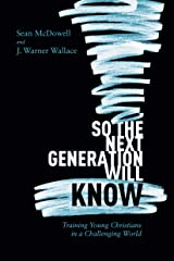 So the Next Generation Will Know: Preparing Young Christians for a Challenging World Kindle Edition