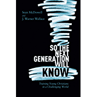 So the Next Generation Will Know: Preparing Young Christians for a Challenging World (English Edition)