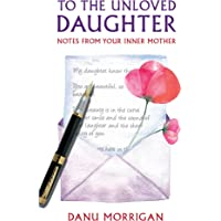 To the Unloved Daughter: Notes from your Inner Mother