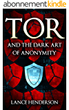 Tor and the Dark Art of Anonymity: How to Be Invisible from NSA Spying (English Edition)