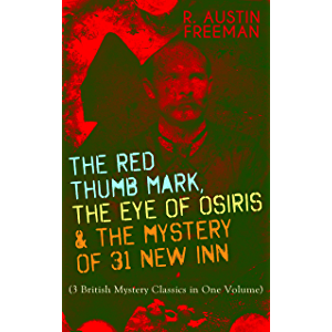 THE RED THUMB MARK, THE EYE OF OSIRIS & THE MYSTERY OF 31 NEW INN: (3 British Mystery Classics in One Volume) Dr…