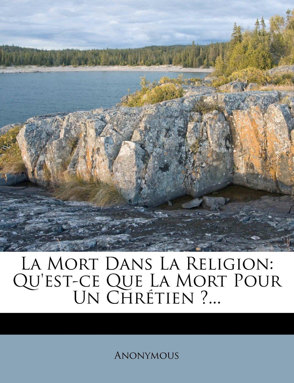 Read Online La Mort Dans La Religion: Qu'est-ce Que La Mort Pour Un Chrétien ?... (French Edition) pdf