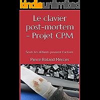 """Le clavier post-mortem - Projet CPM: """"Le Grand Inquisiteur s'est réincarné !"""" (French Edition)"""