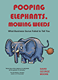 Pooping Elephants, Mowing Weeds: What Business Gurus Failed to Tell You