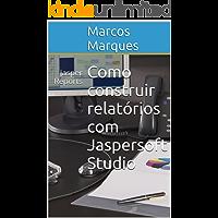 Como construir relatórios com Jaspersoft Studio: Jasper Reports