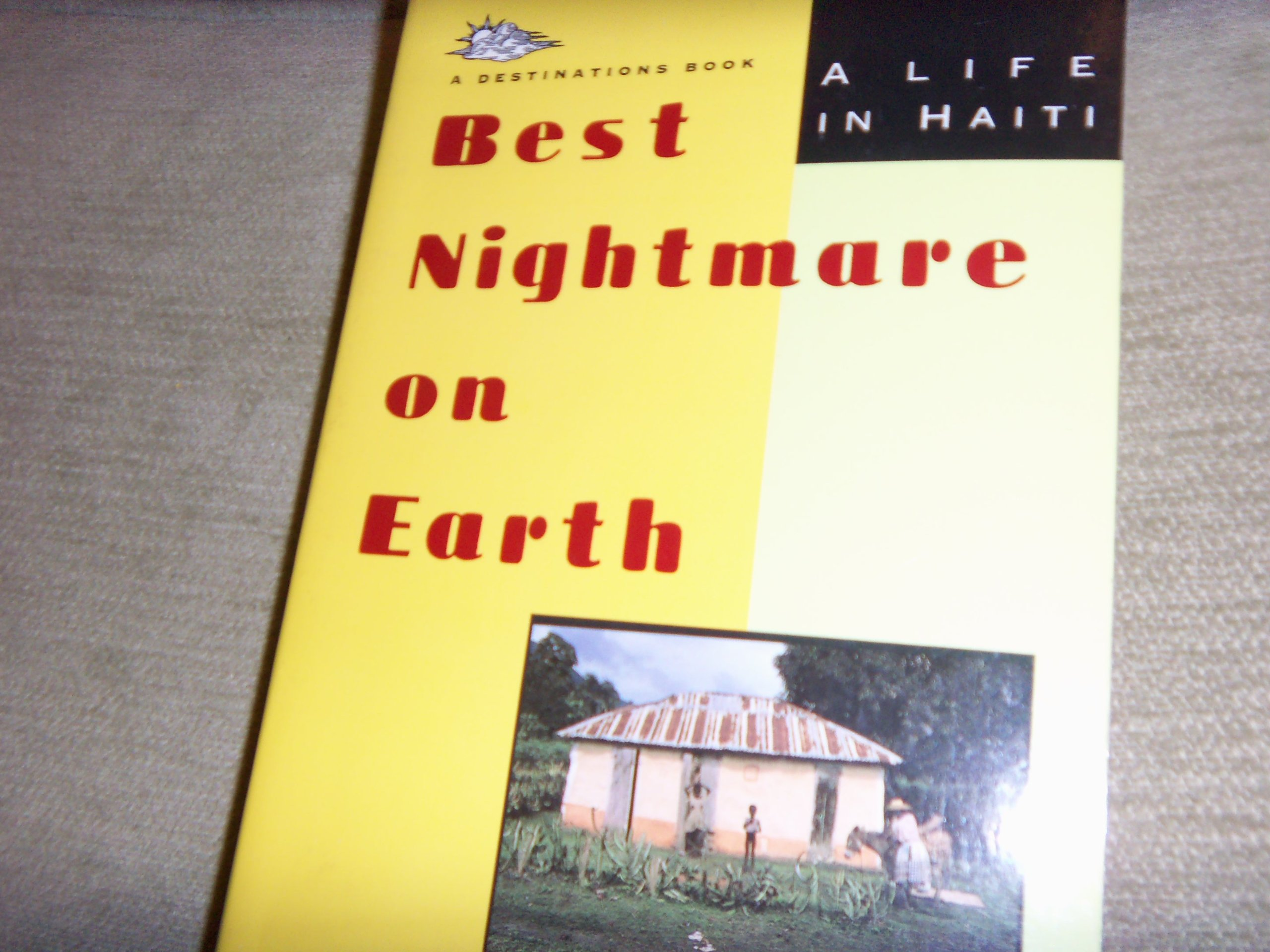 Best Nightmare on Earth: A Life in Haiti (DESTINATIONS)