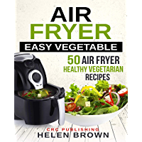 Air fryer easy vegetable: 50 Air Fryer Healthy Vegetarian recipes (Healthy cookbook: AIR FRYER 101 mastering the air fryer cooking style Book 3) (English Edition)