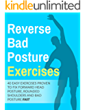 Posture Exercises: 40 Easy & Effective Stretching Exercises To Improve Your Bad Posture : 40 easy exercises proven to fix forward head posture,rounded shoulders and bad posture fast