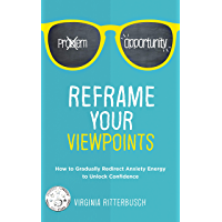 Reframe Your Viewpoints: How to Gradually Redirect Anxiety Energy to Unlock Confidence (English Edition)