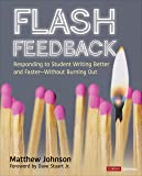 Flash Feedback [Grades 6-12]: Responding to Student Writing Better and Faster – Without Burning Out (Corwin Literacy)
