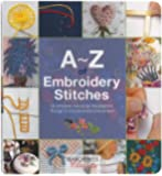 A-Z of Embroidery Stitches: A Complete Manual for the Beginner Through to the Advanced Embroiderer (A-Z of Needlecraft)