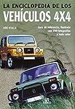 La Enciclopedia de los Vehículos 4x4: Guía de Referencia, Ilustrada con 700 Fotografías a Todo Color (Pequeñas Enciclopedias)