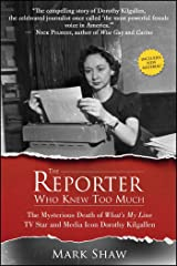 The Reporter Who Knew Too Much: The Mysterious Death of What's My Line TV Star and Media Icon Dorothy Kilgallen Paperback