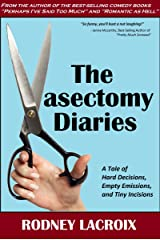 The Vasectomy Diaries: A Tale of Hard Decisions, Empty Emissions and Tiny Incisions (comedy, humor) Kindle Edition