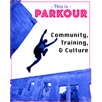 This Is Parkour: Community, Training, Culture (English Edition)