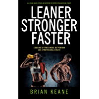 LEANER STRONGER FASTER: Look Like A Fitness Model But Perform Like A Professional Athlete
