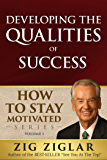 Developing the Qualities of Success (How to Stay Motivated Book 1)