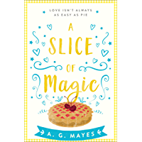 A Slice of Magic: A sweet, charming and magical small town romance for 2019! (The Magic Pie Shop, Book 1)
