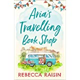 Aria's Travelling Book Shop: An utterly uplifting, laugh out loud romantic comedy for 2020!