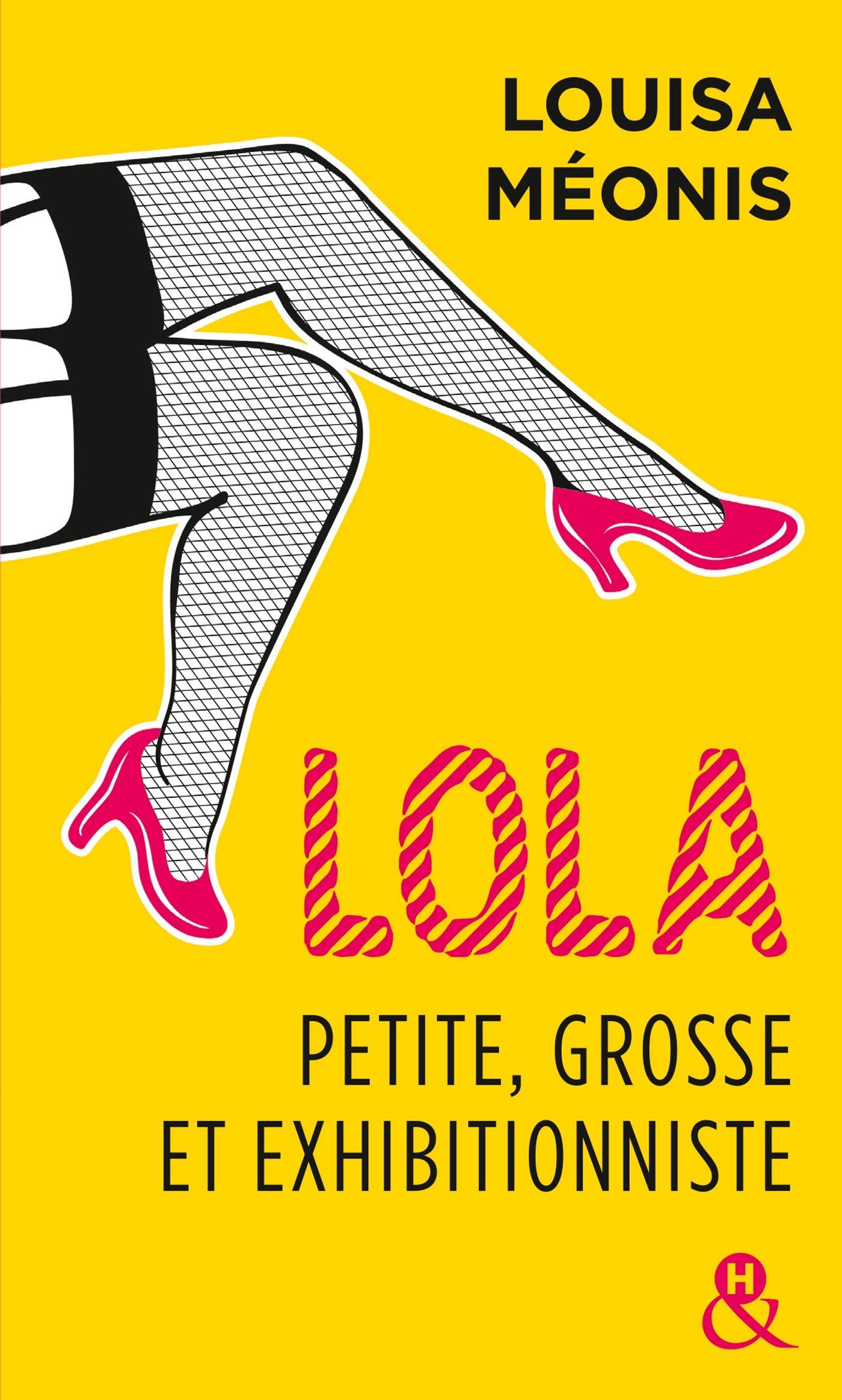 Lola, petite, grosse et exhibitionniste Poche – 1 juin 2016 Louisa Méonis Editions Harlequin 2280360330 Comédie sentimentale