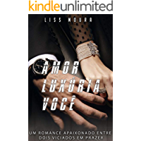 Amor, luxúria, você: Um romance apaixonado entre dois viciados em prazer