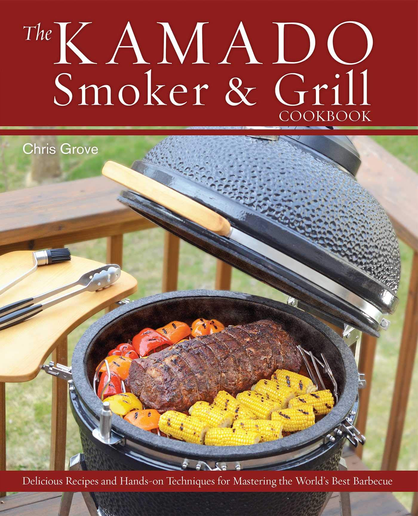 The Kamado Smoker and Grill Cookbook: Recipes and Techniques for