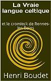 La Vraie langue celtique: et le cromleck de Rennes-les-Bains