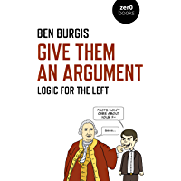 Give Them an Argument: Logic for the Left (English Edition)
