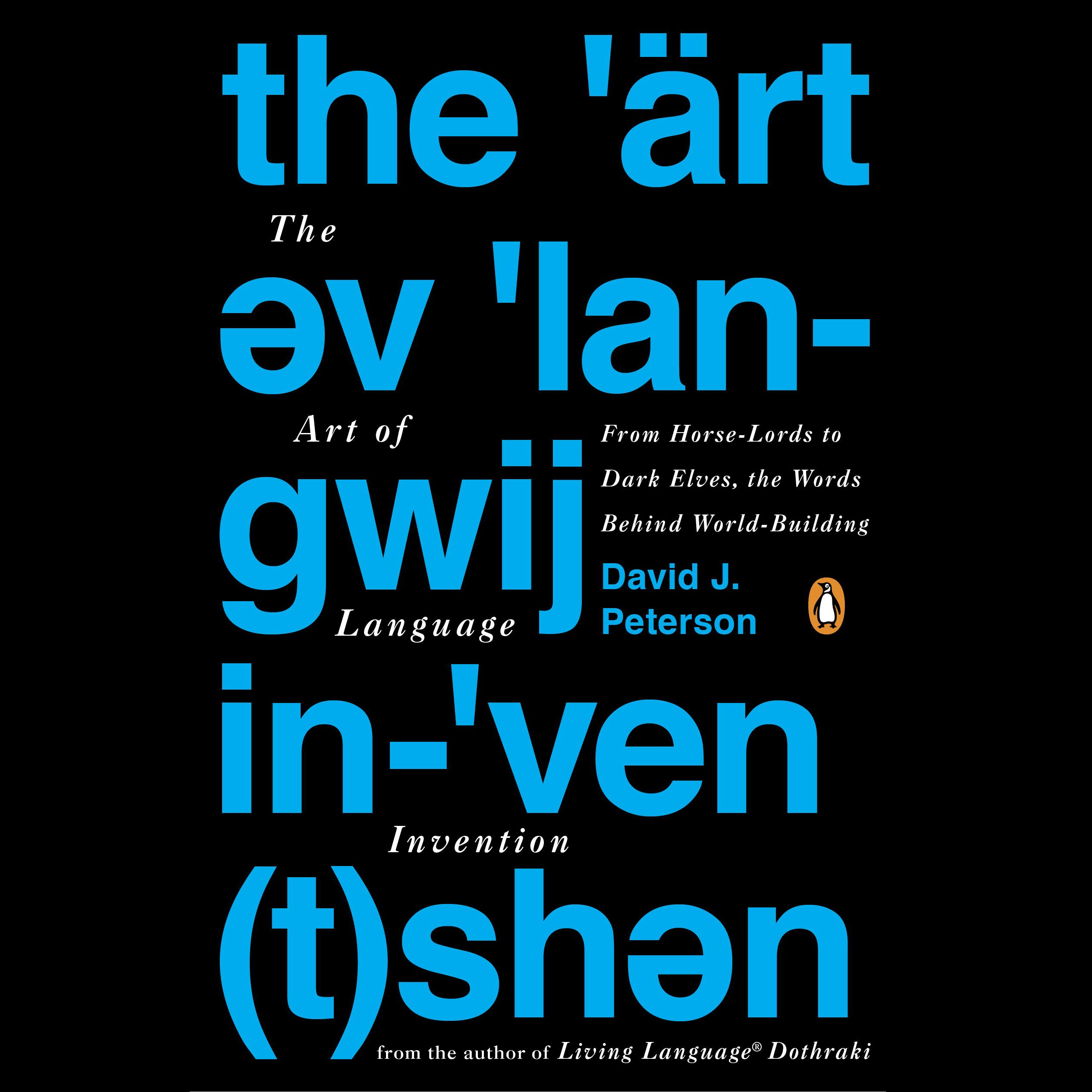 The Art Of Language Invention  From Horse Lords To Dark Elves The Words Behind World Building