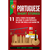 Portuguese Short Stories: 11 Simple Stories for Beginners Who Want to Learn Portuguese in Less Time While Also Having Fun (English Edition)