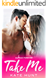 Take Me: An Older Man Younger Woman Romance (Alphas Forever Book 1)