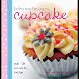 Bake Me I'm Yours Cupcake: Over 100 Excuses to Indulge (Bake me I'm yours…)