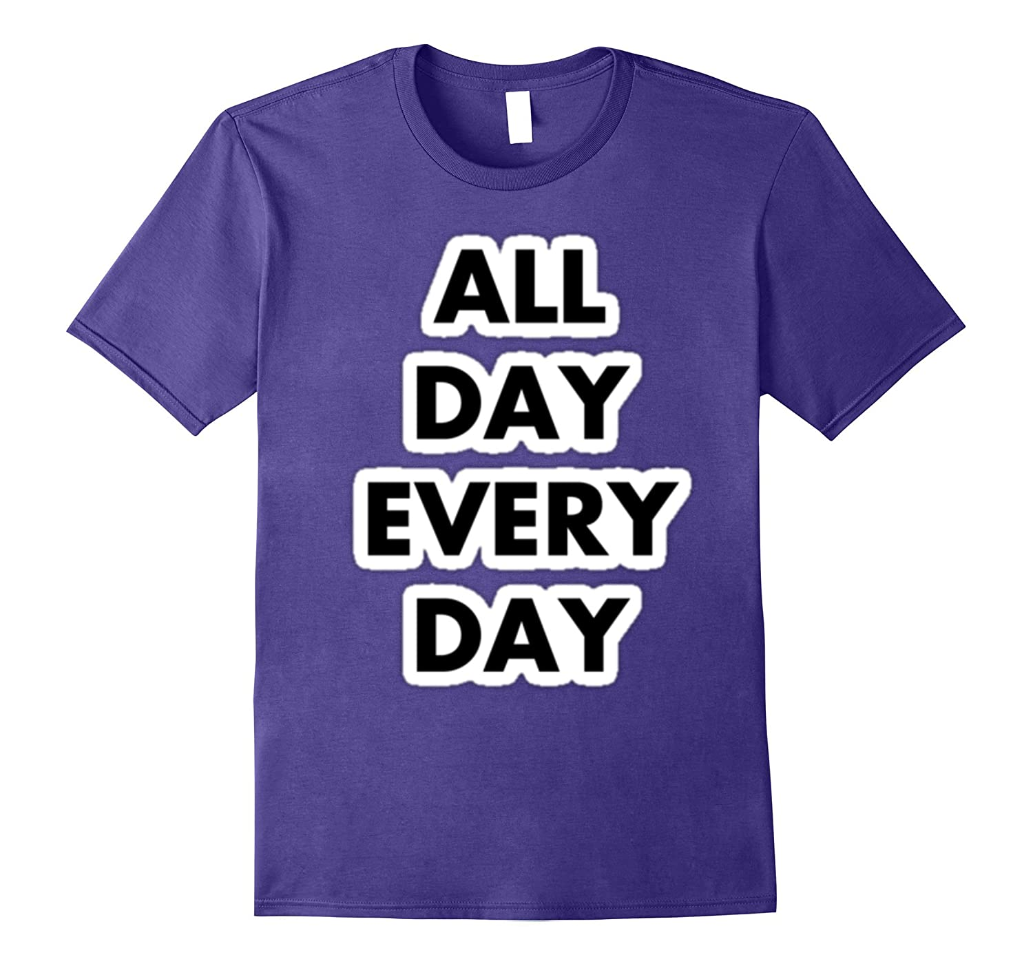 All Day And Every Day Awesome Novelty Tshirt-CD