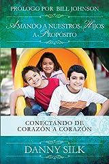 Amando A Nuestros Hijos A Proposito: Conectando de Corazón a Corazón (Spanish Edition) Kindle Edition