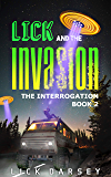 Lick and the Invasion: The Interrogation (Book 2)
