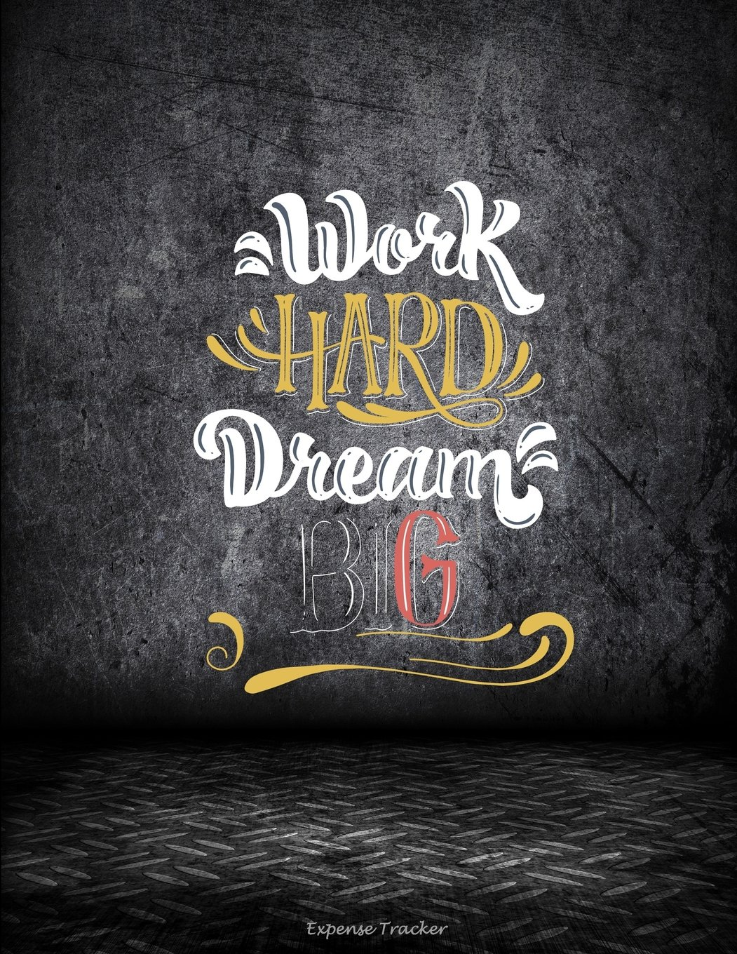 """Work Hard Dream Big: Expense Tracker: Living Inspirational Quotes, Daily Expense Tracker Large Print 8.5"""" x 11"""" Money Spending Journal, Personal Expense Tracker pdf"""