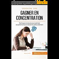 Gagner en concentration: Techniques et astuces pour optimiser ses performances et réduire les pertes d'attention (Coaching pro t. 43)