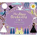 The Story Orchestra: Swan Lake: Press the note to hear Tchaikovsky's music (The Story Orchestra, 4)