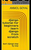 django tutorial for beginners :learn django from scratch: learn django step by step