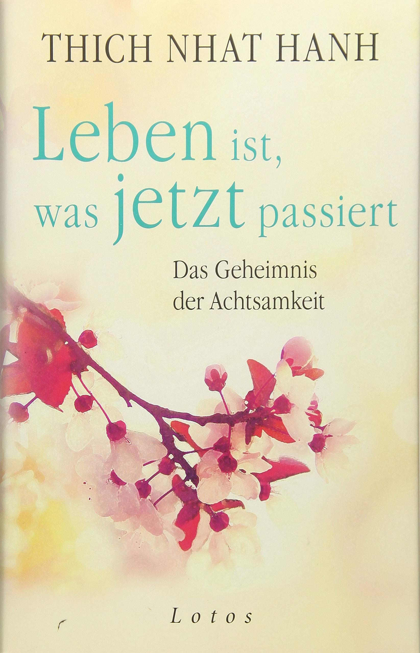 Leben ist, was jetzt passiert: Das Geheimnis der Achtsamkeit Gebundenes Buch – 16. April 2018 Thich Nhat Hanh Jochen Lehner Lotos 3778782762