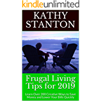 Frugal Living Tips for 2019: Learn Over 200 Creative Ways to Save Money and Lower Your Bills Quickly (Frugal Living Secrets, How to Save Money Fast Book 1)