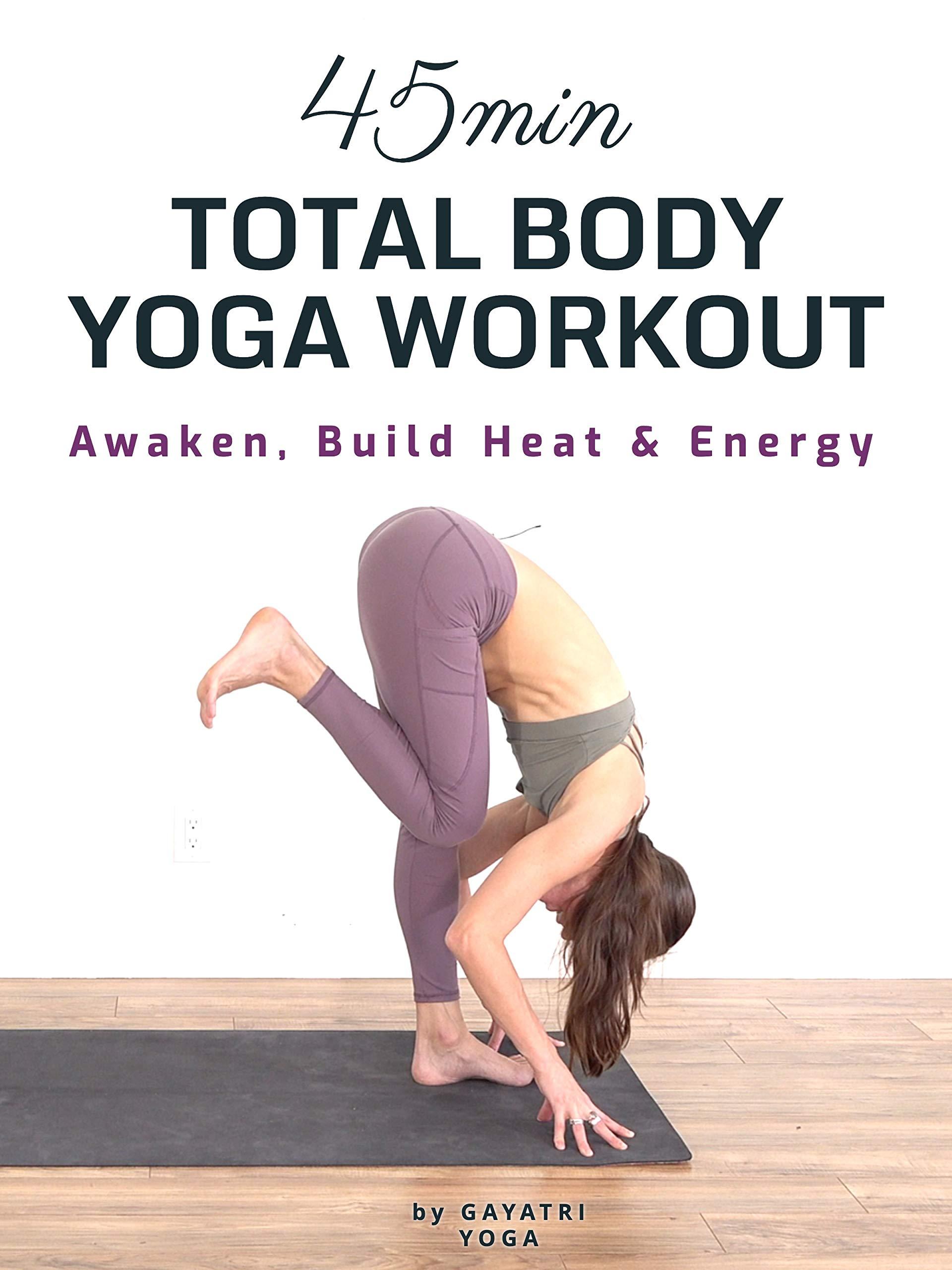 45 Min Total Body Yoga Workout - Awaken, Build Heat & Energy | Gayatri Yoga