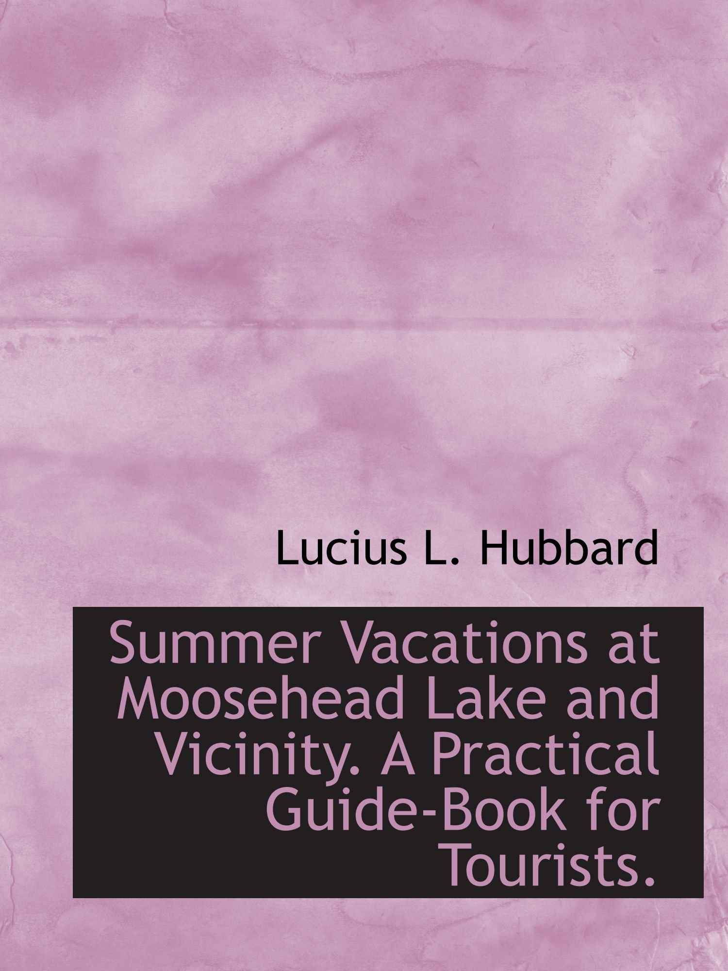 Download Summer Vacations at Moosehead Lake and Vicinity. A Practical Guide-Book for Tourists. ebook