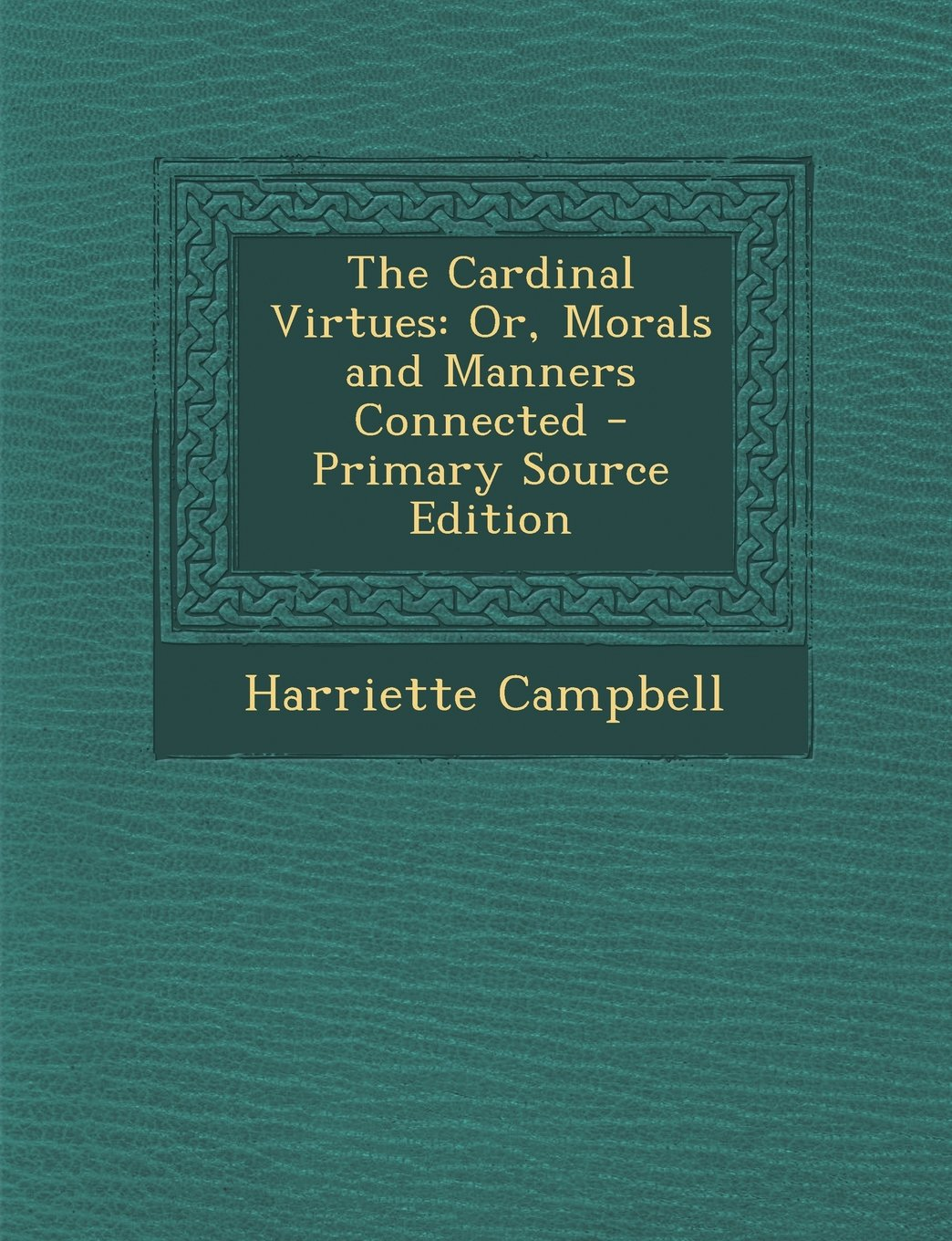 Read Online Cardinal Virtues: Or, Morals and Manners Connected pdf epub