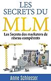 Les Secrets du MLM: Les Secrets des marketers de réseau compétents