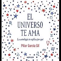 El Universo te ama: La astrología te explica por qué (Kepler Astrología) (Spanish Edition)