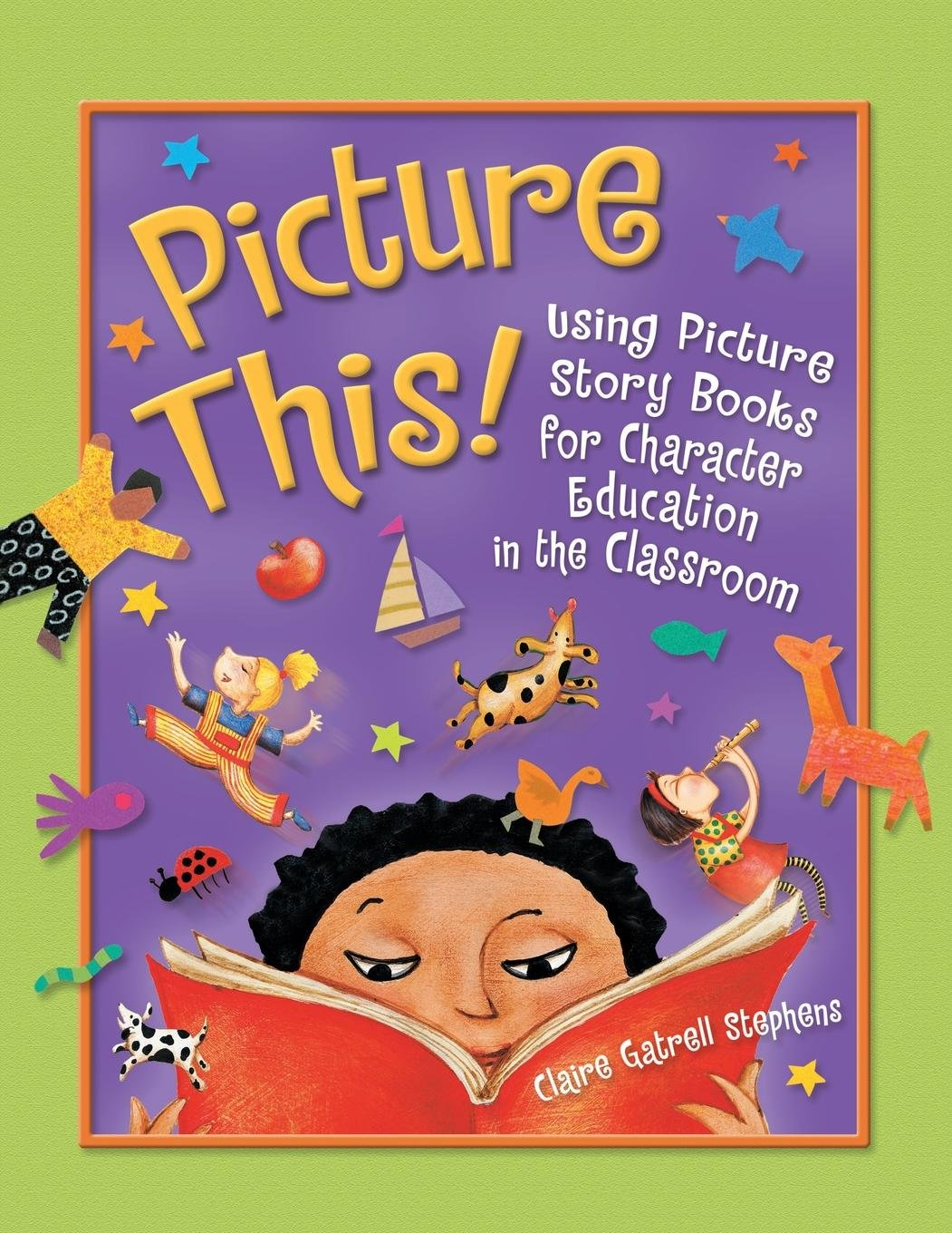 Picture This!: Using Picture Story Books for Character Education in the Classroom PDF