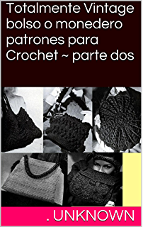 Totalmente Vintage bolso o monedero patrones para Crochet ~ parte dos (Spanish Edition)