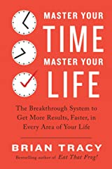 Master Your Time, Master Your Life: The Breakthrough System to Get More Results, Faster, in Every Area of Your Life Paperback