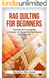 Rag Quilting for Beginners: Detailed Starter Guide to Master all the Quilting Techniques as a Beginner (Quilting Patterns, How-to-Quilt Techniques, Quilting Supplies Book 1) (English Edition)